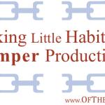 Breaking Little Habits that Hamper Productivity