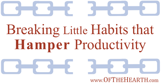 I've realized that my productivity is often hampered by a few habits that are simple but quite consequential. How can I break productivity-hindering habits?