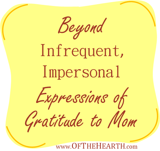 Beyond Infrequent, Impersonal Expressions of Gratitude to Mom