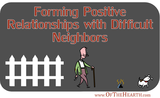 Forming Positive Relationships with Difficult Neighbors