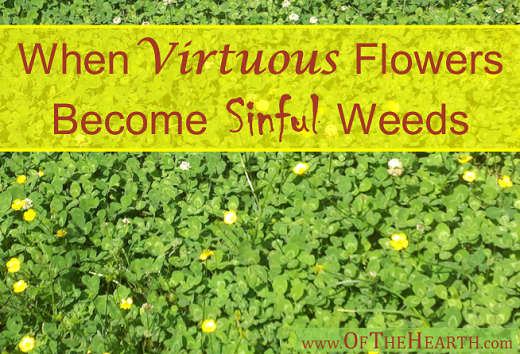 When Virtuous Flowers Become Sinful Weeds