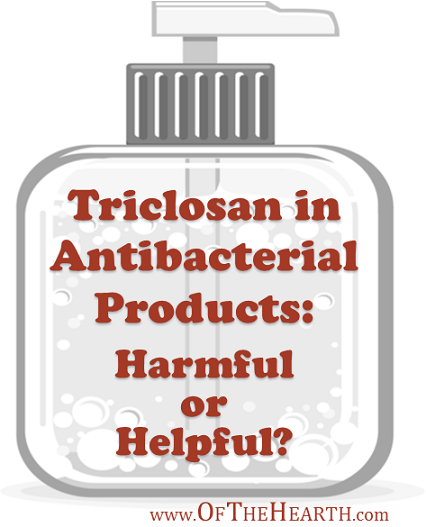 Triclosan in Antibacterial Products: Harmful or Helpful?