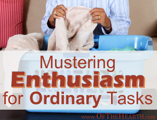 When we have enthusiasm, it's possible to complete ordinary tasks with diligence and excellence. Check out these simple ways to jump-start enthusiasm.
