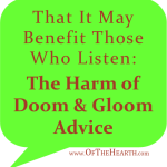 That It May Benefit Those Who Listen: The Harm of Doom and Gloom Advice