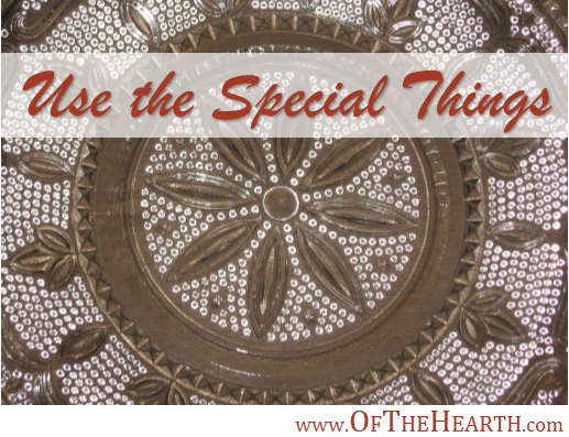 Use the Special Things | Do you have fine china, formal gowns, or expensive perfumes that you don't use frequently? I've been inspired to start using some of these special things.