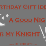 Birthday Gift Idea: A Good Night for My Knight