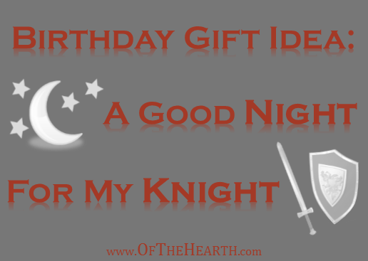 A Good Night for My Knight Birthday Gift | Why not give your knight in shining armor the items he needs for a good night's rest?