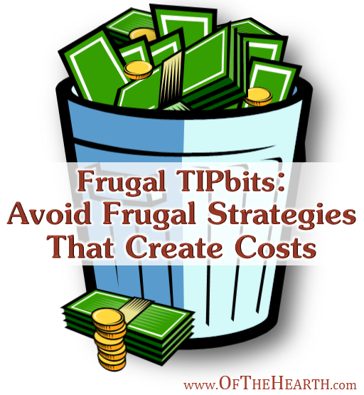 Avoid Frugal Strategies That Create Costs