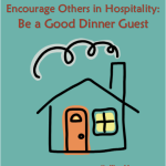 Encourage Others in Hospitality: Be a Good Dinner Guest