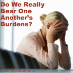 Do We Really Bear One Another's Burdens?