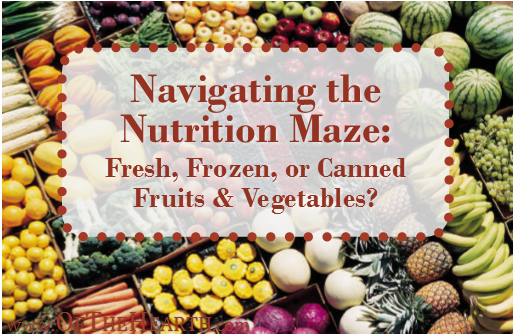 Are there significant differences in the nutritional content of fresh, frozen, and canned fruits and vegetables? How should these differences impact our purchasing habits?