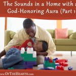 The Sounds in a Home with a God-Honoring Aura (Part 1)