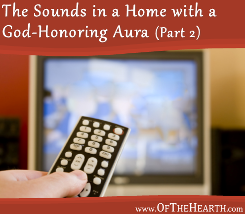 The Sounds in a Home with a God-Honoring Aura (Part 2)