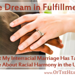 The Dream in Fulfillment: What My Interracial Marriage Has Taught Me About Racial Harmony in the U.S.