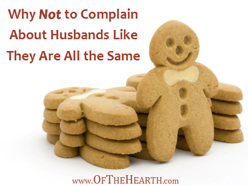 Many wives commiserate by complaining about their husbands as though the men all have the same flaws. Why is this harmful and how can we avoid it?