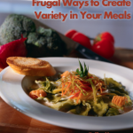 Frugal Ways to Create Variety in Your Meals