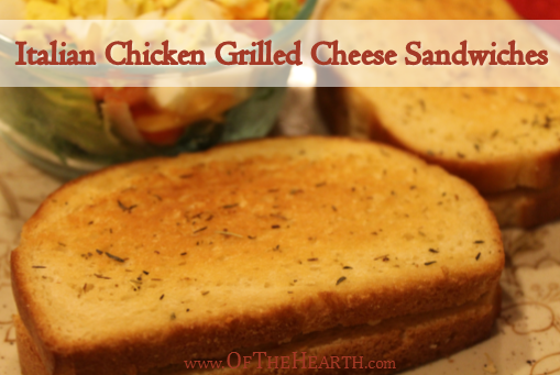 Italian Chicken Grilled Cheese Sandwiches
