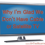 Why I'm Glad We Don't Have Cable or Satellite TV