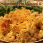 Bacon Mushroom Swiss Macaroni and Cheese