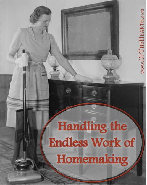 The work of a homemaker is never complete, but it doesn't have to be overwhelming. Check out these strategies for handling endless homemaking tasks.