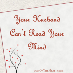 Your Husband Can't Read Your Mind