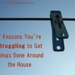 7 Reasons You're Struggling to Get Things Done Around the House