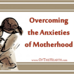 Overcoming the Anxieties of Motherhood
