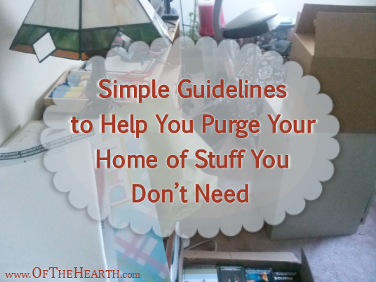 Simple Guidelines To Help You Purge Your Home Of Stuff You