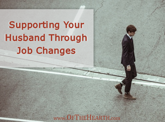 Is your husband experiencing job changes? Here are thoughts on how we can best support our husbands through these sometimes stressful transitions.