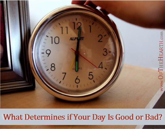 Do you tend to use inconsequential factors when evaluating your days? If so, try considering the bigger picture. You just might start having a lot of good days!