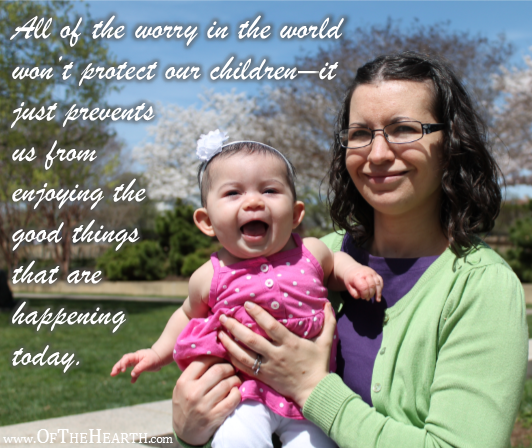 Worry will not protect our children – it just prevents us from enjoying today.