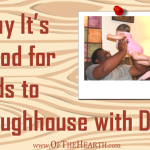 Why It's Good for Kids to Roughhouse with Dad