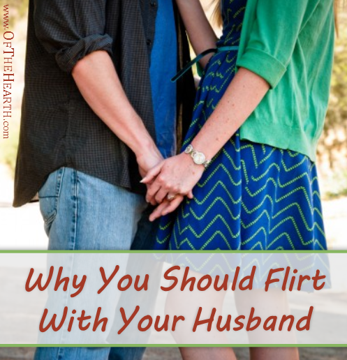 Why You Should Flirt With Your Husband