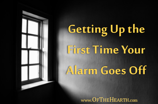 Do you struggle to get out of bed the first time your alarm sounds? Here are thoughts on why it's important to get up with enthusiasm and tips on how to do it.