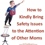 How to Kindly Bring Safety Issues to the Attention of Other Moms