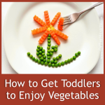 How to Get Toddlers to Enjoy Vegetables
