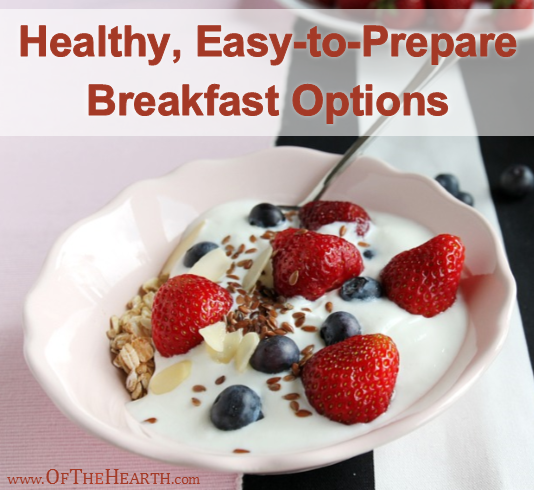 Do you need ideas for healthy breakfast options that can be prepared quickly? Here are a few that may work for your family.