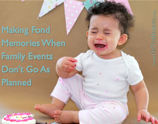 Making Fond Memories When Family Events Don't Go As Planned