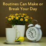 Routines Can Make or Break Your Day