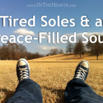 Tired Soles and a Peace-Filled Soul