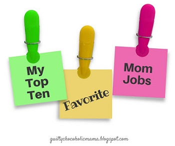 10 Favorite Mom Jobs - Guilty Chocoholic Mama
