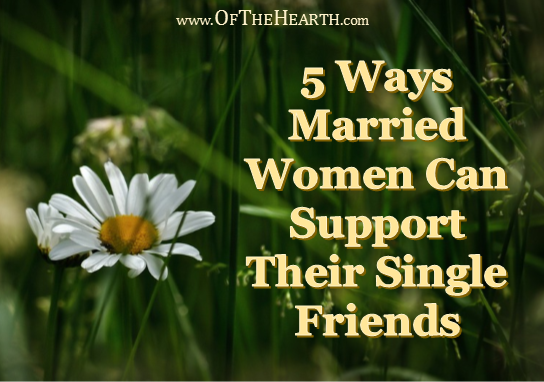 The single friends of married women sometimes feel alone and misunderstood. Here are 5 things married women can do to support their single friends.