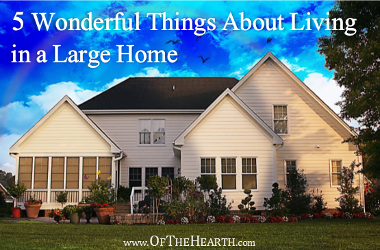 Small homes—and their benefits—have become somewhat popular, but there are a number of wonderful things about living in a large home.