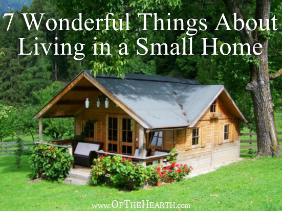 Though I appreciate the space provided by a larger home, I've realized that there are a number of benefits associated with living in a smaller home.