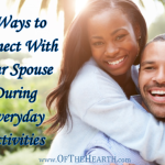 9 Ways to Connect With Your Spouse During Everyday Activities
