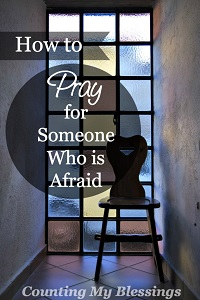 How to Pray for Someone Who is Afraid - Counting My Blessings