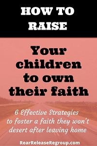 How to Raise Children to Own Their Faith - Rear Release Regroup