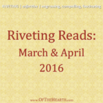 Riveting Reads: March and April 2016