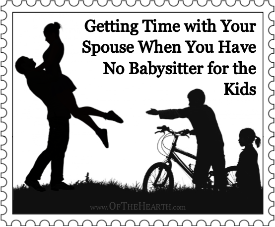 Getting Time with Your Spouse When You Have No Babysitter for the Kids