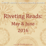 Riveting Reads: May and June 2016